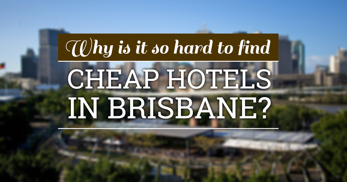 Why is it so hard to find cheap hotels in brisbane for Cheap hotels in
